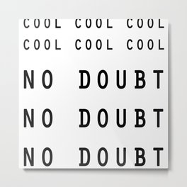 cool no doubt Metal Print