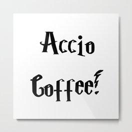 Accio Coffee! Metal Print