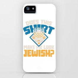 Does this shirt make me look jewish? iPhone Case