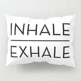 Inhale Exhale Breathe Quote Pillow Sham