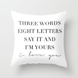 Three Words, Eight Letters, Say It and I'm Yours. I Love You Throw Pillow
