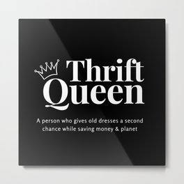 Thrift Queen ( Black&White ) Metal Print