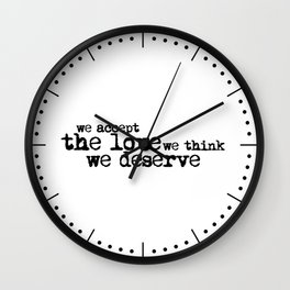 We accept the love we think we deserve. (In black) Wall Clock
