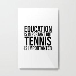 Tennis Is Importanter Metal Print