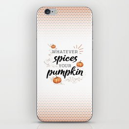 Whatever Spices Your Pumpkin - Fall iPhone Skin