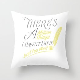 There Is A Million Things I Haven't Done Just You Wait - Hamilton Throw Pillow