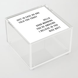 Just In Case No One Told You Today Hello Good Morning You're Amazing I Belive In You Nice Butt Minimal Acrylic Box