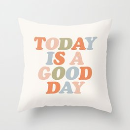 TODAY IS A GOOD DAY peach pink green blue yellow motivational typography inspirational quote decor Throw Pillow
