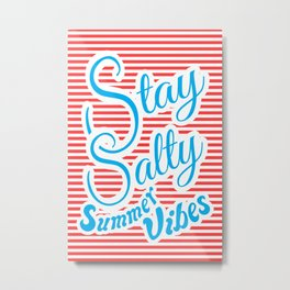 Stay Salty, Summer Vibes Metal Print