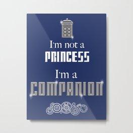 I'm Not a Princess, I'm a Companion - Doctor Who Metal Print