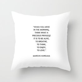 Stoic Philosophy Quote - Marcus Aurelius - What a precious privilege it is to be alive Throw Pillow