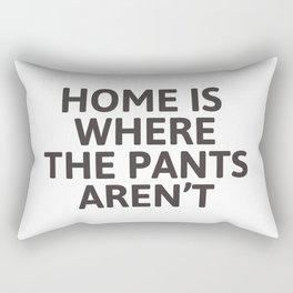 Home is where the pants aren't Rectangular Pillow
