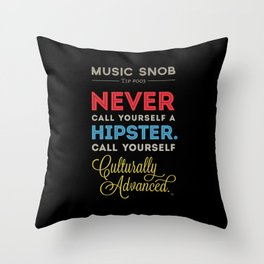 Never EVER Call Yourself a Hipster — Music Snob Tip #003.5 Throw Pillow