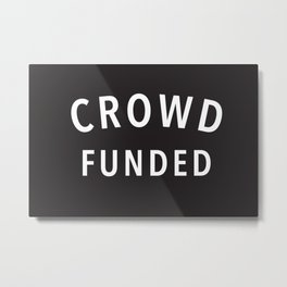 Crowd Funded Metal Print