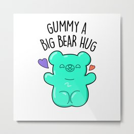 Gummy A Big Bear Hug Cute Gummy Bear Candy Pun Metal Print