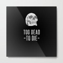 Too Dead, To Die - Halloween Metal Print