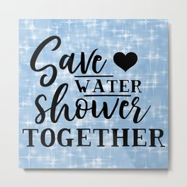 Save Water Shower Together Metal Print