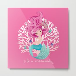 Be a mermaid Metal Print