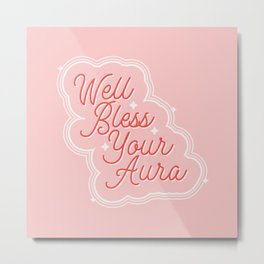 Well Bless Your Aura Metal Print