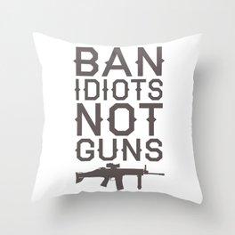 Ban Idiots, Not Guns Throw Pillow