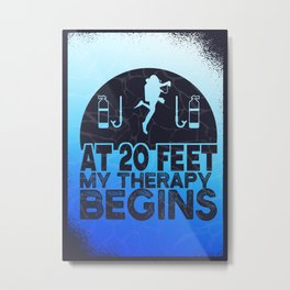 AT 20 FEET MY THERAPY BEGINS Metal Print