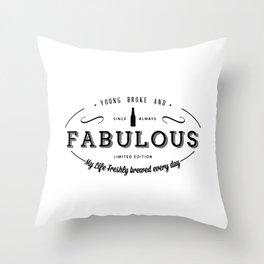 Young, Broke & Fabulous! Throw Pillow