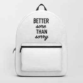Better Sore Than Sorry Backpack