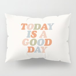 TODAY IS A GOOD DAY peach pink green blue yellow motivational typography inspirational quote decor Pillow Sham