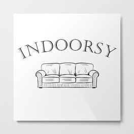 Indoorsy. Anti social,  introvert, social distance distancing,antisocial,introverts unite freelancer Metal Print