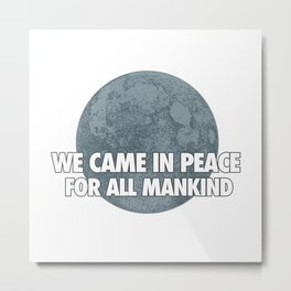 We Came In Peace Metal Print
