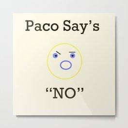 Paco says Metal Print