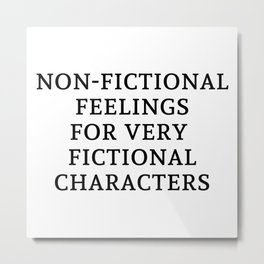 Non-Fictional Feels for Fictional Characters Metal Print