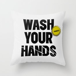 Wash Your Hands - Thanks!  Throw Pillow