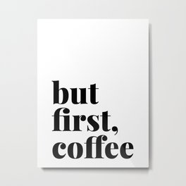 But First, Coffee Bold Metal Print