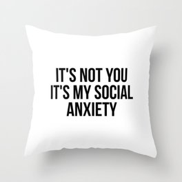 It's not you It's my social anxiety Throw Pillow