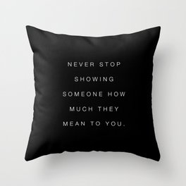 Never Stop Showing Your Love Throw Pillow
