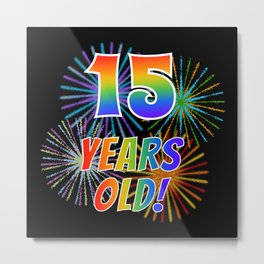"""15th Birthday Themed """"15 YEARS OLD!"""" w/ Rainbow Spectrum Colors + Vibrant Fireworks Inspired Pattern Metal Print"""
