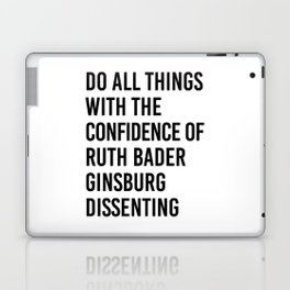 Do All Things with the Confidence of Ruth Bader Ginsburg Dissenting Laptop & iPad Skin