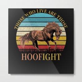 Thos Who Live Are Those Hoofight Metal Print