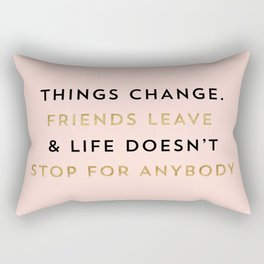 Things change. Friends leave & life doesn't stop for anybody Rectangular Pillow