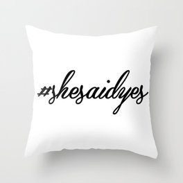 #shesaidyes Throw Pillow