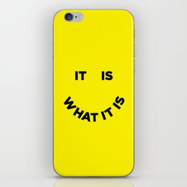 It Is What It Is iPhone Skin
