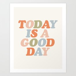 TODAY IS A GOOD DAY peach pink green blue yellow motivational typography inspirational quote decor Art Print