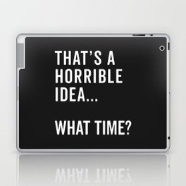 That's A Horrible Idea Funny Quote Laptop & iPad Skin