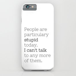 People are particulary stupid today - GG Collection iPhone Case