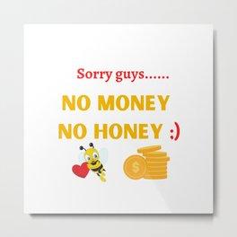No Money No Honey Metal Print