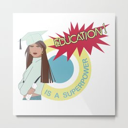 EDUCATION IS A SUPERPOWER Metal Print