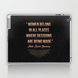 """Women belong in all places where decisions are being made."" -Ruth Bader Ginsburg Laptop & iPad Skin"