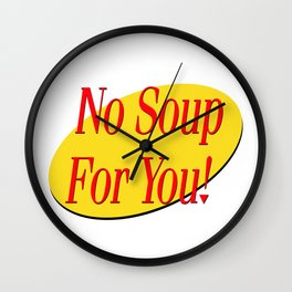 No soup for you! Wall Clock
