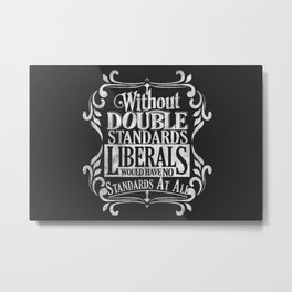 Liberal Double Standards Metal Print